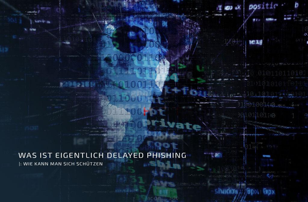 Was ist eigentlich Delayed Phishing?