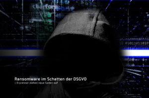Ransomware im Schatten der DSGVO